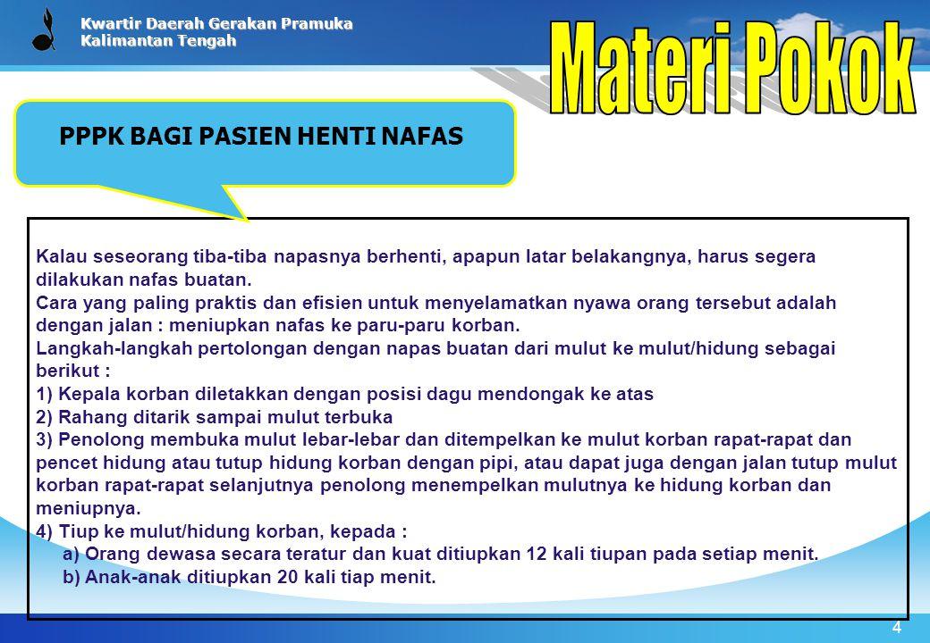 Kwartir Daerah Gerakan Pramuka Kalimantan Tengah 4 Kalau seseorang tiba-tiba napasnya berhenti, apapun latar belakangnya, harus segera dilakukan nafas