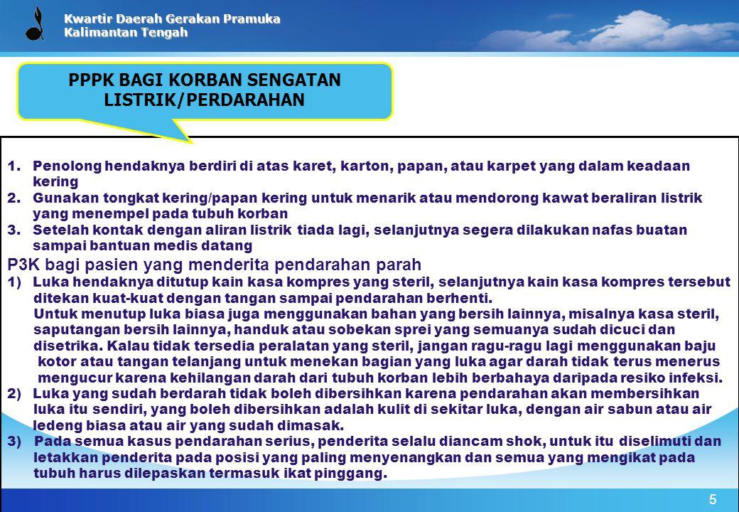 Kwartir Daerah Gerakan Pramuka Kalimantan Tengah 5 1.Penolong hendaknya berdiri di atas karet, karton, papan, atau karpet yang dalam keadaan kering 2.