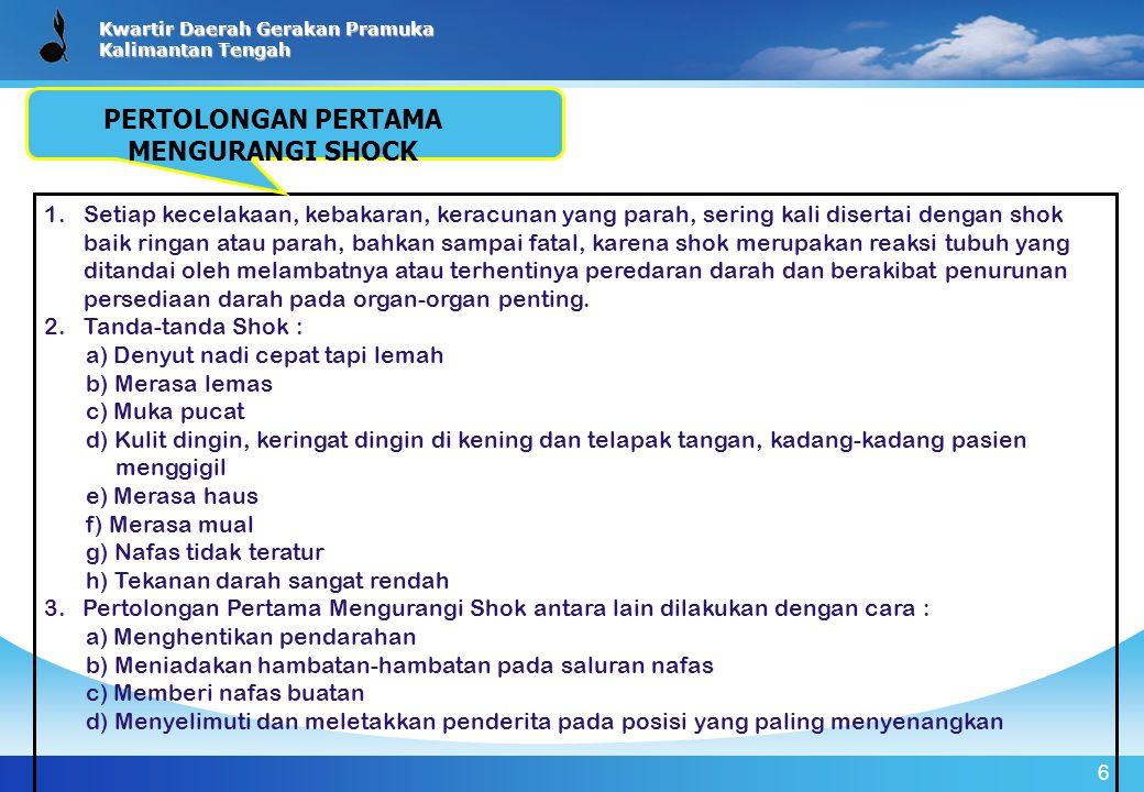 Kwartir Daerah Gerakan Pramuka Kalimantan Tengah 6 1.Setiap kecelakaan, kebakaran, keracunan yang parah, sering kali disertai dengan shok baik ringan