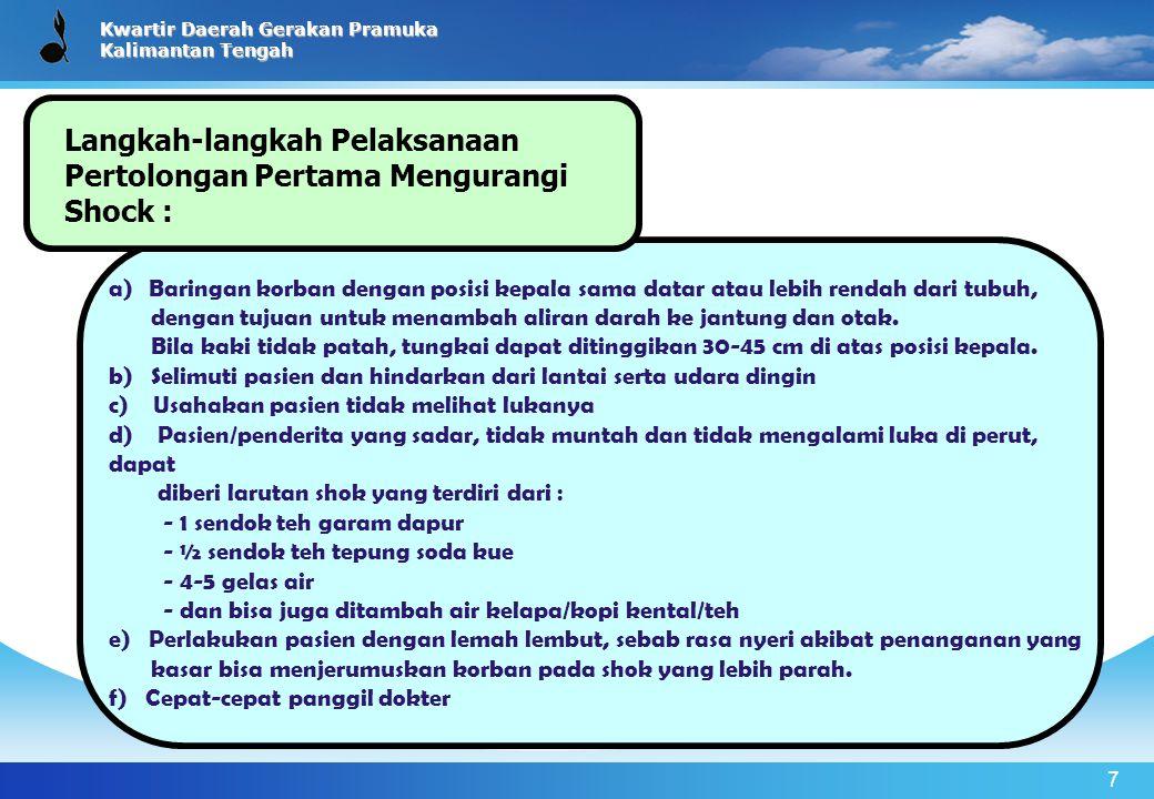 Kwartir Daerah Gerakan Pramuka Kalimantan Tengah 7 a)Baringan korban dengan posisi kepala sama datar atau lebih rendah dari tubuh, dengan tujuan untuk