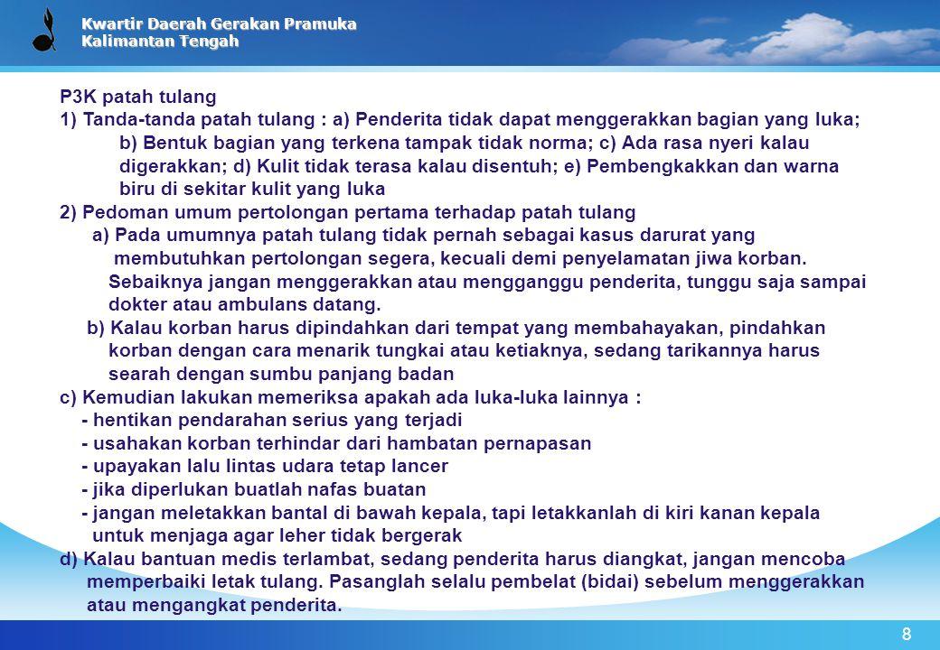 Kwartir Daerah Gerakan Pramuka Kalimantan Tengah 8 P3K patah tulang 1) Tanda-tanda patah tulang : a) Penderita tidak dapat menggerakkan bagian yang lu