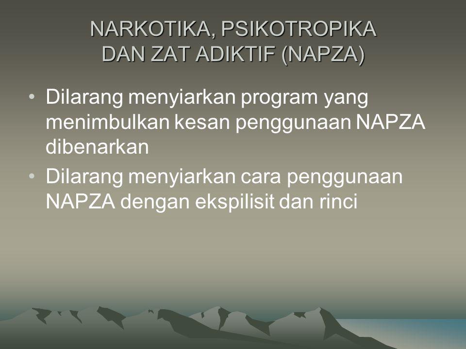 NARKOTIKA, PSIKOTROPIKA DAN ZAT ADIKTIF (NAPZA) Dilarang menyiarkan program yang menimbulkan kesan penggunaan NAPZA dibenarkan Dilarang menyiarkan car