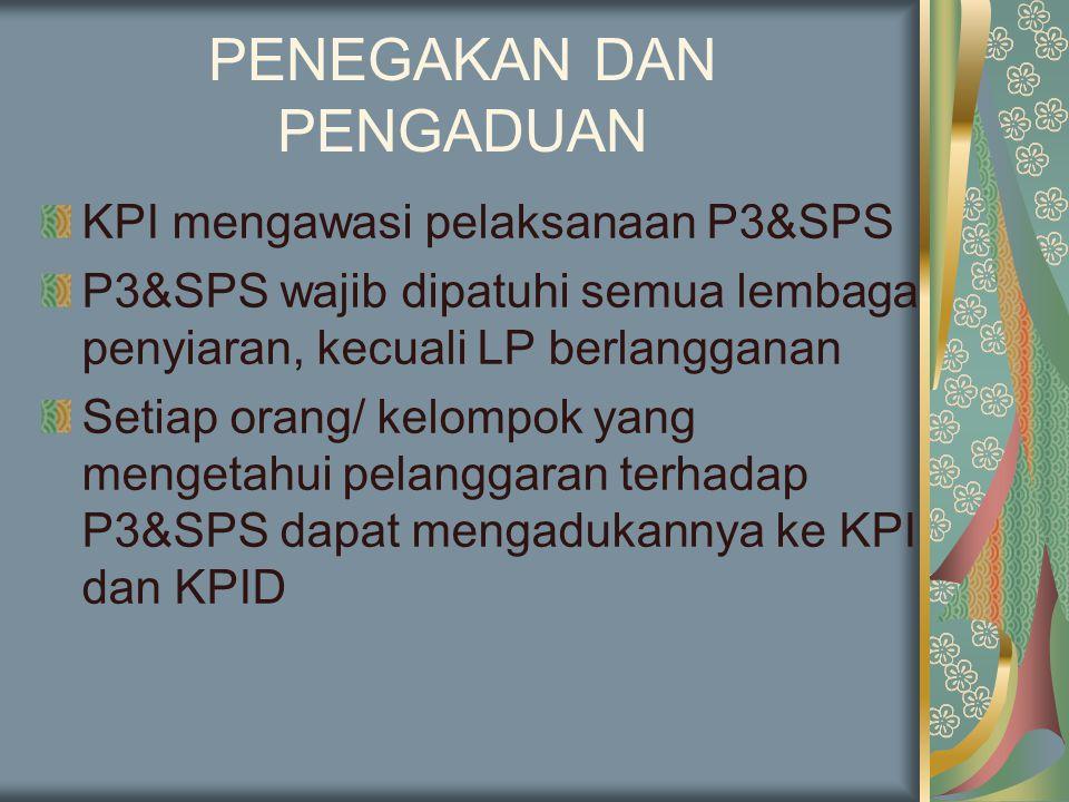 PENEGAKAN DAN PENGADUAN KPI mengawasi pelaksanaan P3&SPS P3&SPS wajib dipatuhi semua lembaga penyiaran, kecuali LP berlangganan Setiap orang/ kelompok