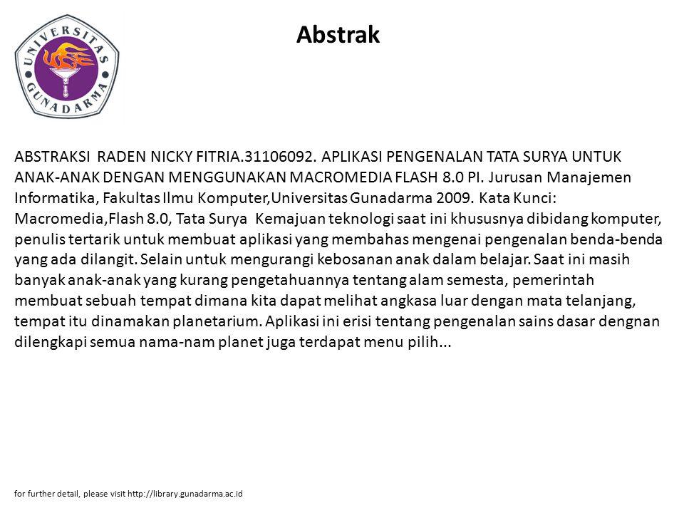 Abstrak ABSTRAKSI RADEN NICKY FITRIA.31106092. APLIKASI PENGENALAN TATA SURYA UNTUK ANAK-ANAK DENGAN MENGGUNAKAN MACROMEDIA FLASH 8.0 PI. Jurusan Mana