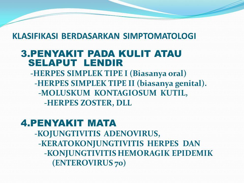 KLASIFIKASI BERDASARKAN SIMPTOMATOLOGI 3.PENYAKIT PADA KULIT ATAU SELAPUT LENDIR -HERPES SIMPLEK TIPE I (Biasanya oral) -HERPES SIMPLEK TIPE II (biasa