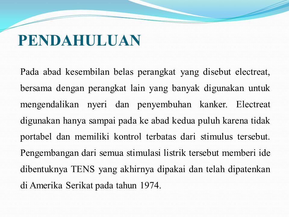 PENDAHULUAN TRANSCUTANEOUS ELECTRICAL NERVE STIMULATION (TENS) merupakan salah satu alat terapi yang menggunakan arus listrik untuk merangsang saraf dengan tujuan mengurangi rasa sakit.