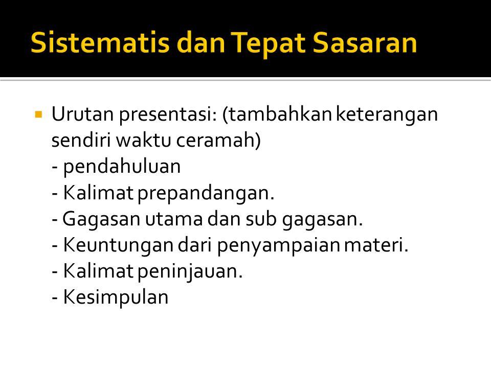  Urutan presentasi: (tambahkan keterangan sendiri waktu ceramah) - pendahuluan - Kalimat prepandangan. - Gagasan utama dan sub gagasan. - Keuntungan