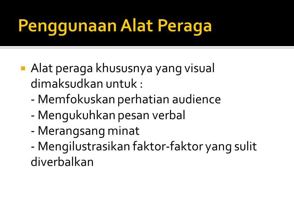  Alat peraga khususnya yang visual dimaksudkan untuk : - Memfokuskan perhatian audience - Mengukuhkan pesan verbal - Merangsang minat - Mengilustrasi