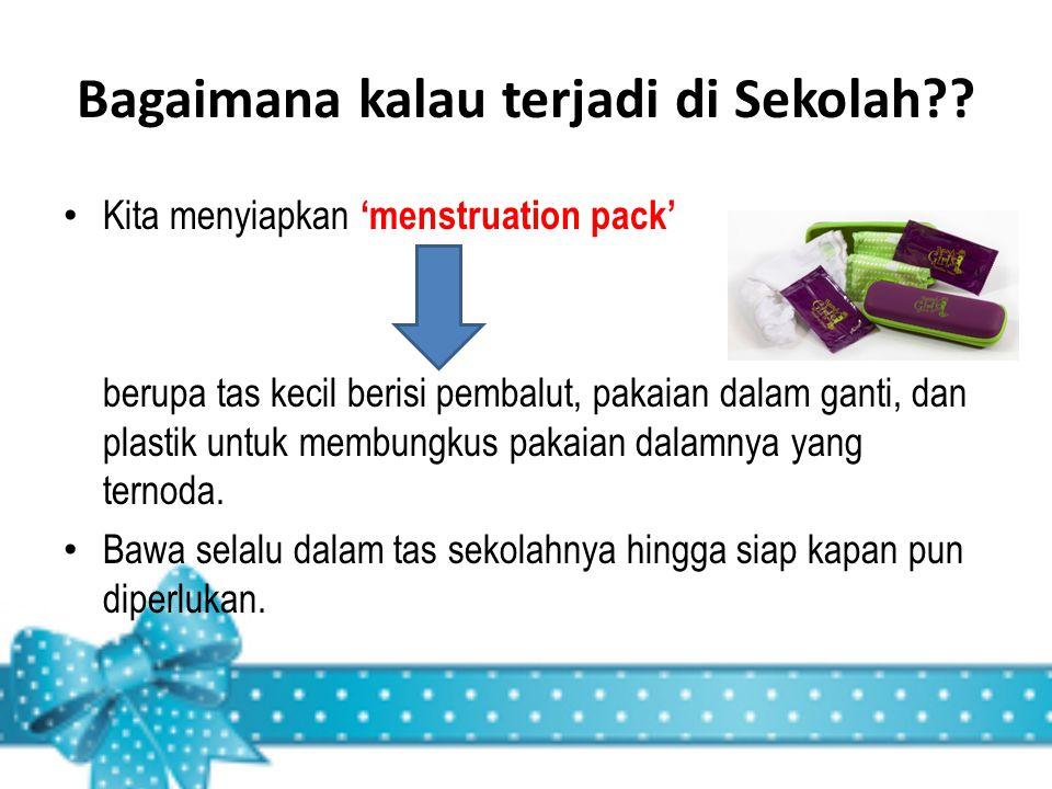 Bagaimana kalau terjadi di Sekolah?? Kita menyiapkan 'menstruation pack' berupa tas kecil berisi pembalut, pakaian dalam ganti, dan plastik untuk memb
