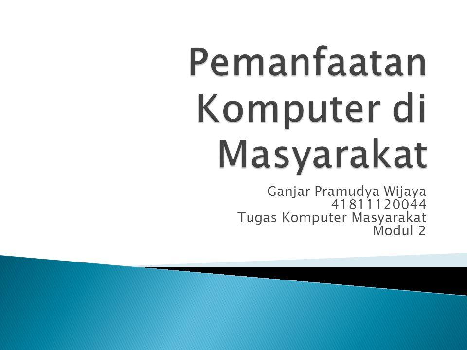 Ganjar Pramudya Wijaya 41811120044 Tugas Komputer Masyarakat Modul 2