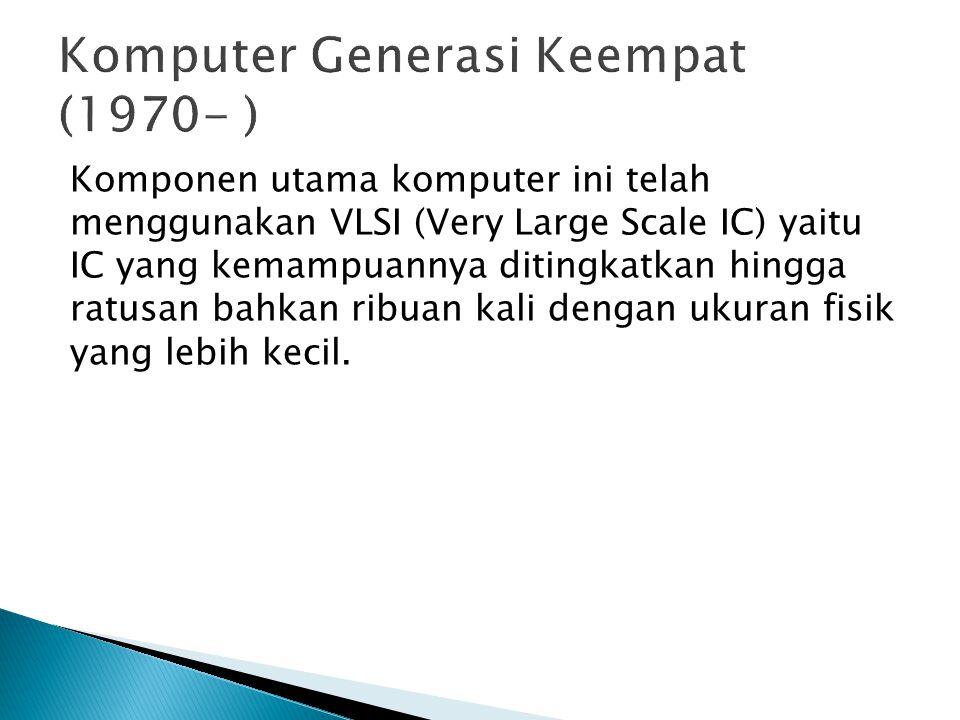 Komponen utama komputer ini telah menggunakan VLSI (Very Large Scale IC) yaitu IC yang kemampuannya ditingkatkan hingga ratusan bahkan ribuan kali den
