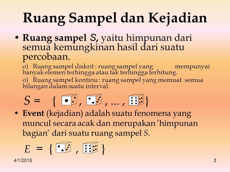 4/1/20153 Ruang Sampel dan Kejadian Ruang sampel S, yaitu himpunan dari semua kemungkinan hasil dari suatu percobaan. o) Ruang sampel diskrit : ruang