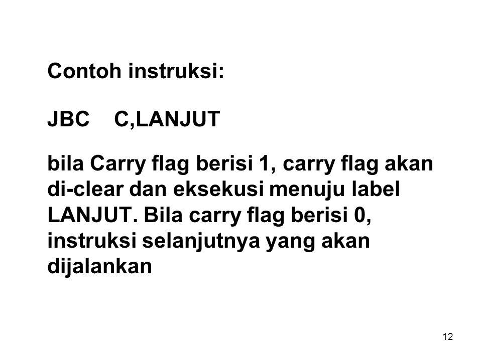 12 Contoh instruksi: JBC C,LANJUT bila Carry flag berisi 1, carry flag akan di-clear dan eksekusi menuju label LANJUT.