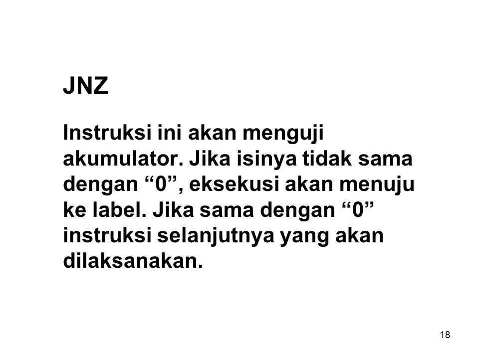 18 JNZ Instruksi ini akan menguji akumulator.