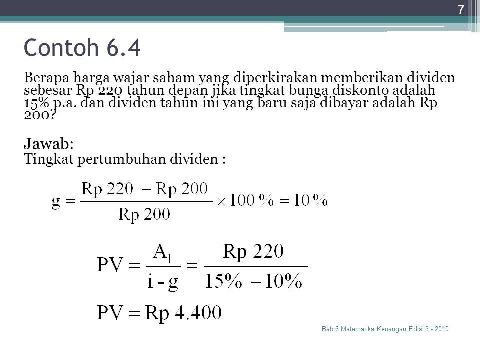 Contoh 6.4 Bab 6 Matematika Keuangan Edisi 3 - 2010 7 Berapa harga wajar saham yang diperkirakan memberikan dividen sebesar Rp 220 tahun depan jika ti