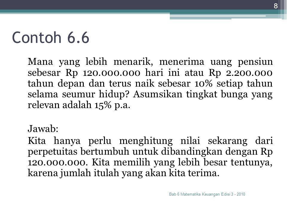 Contoh 6.6 Bab 6 Matematika Keuangan Edisi 3 - 2010 8 Mana yang lebih menarik, menerima uang pensiun sebesar Rp 120.000.000 hari ini atau Rp 2.200.000