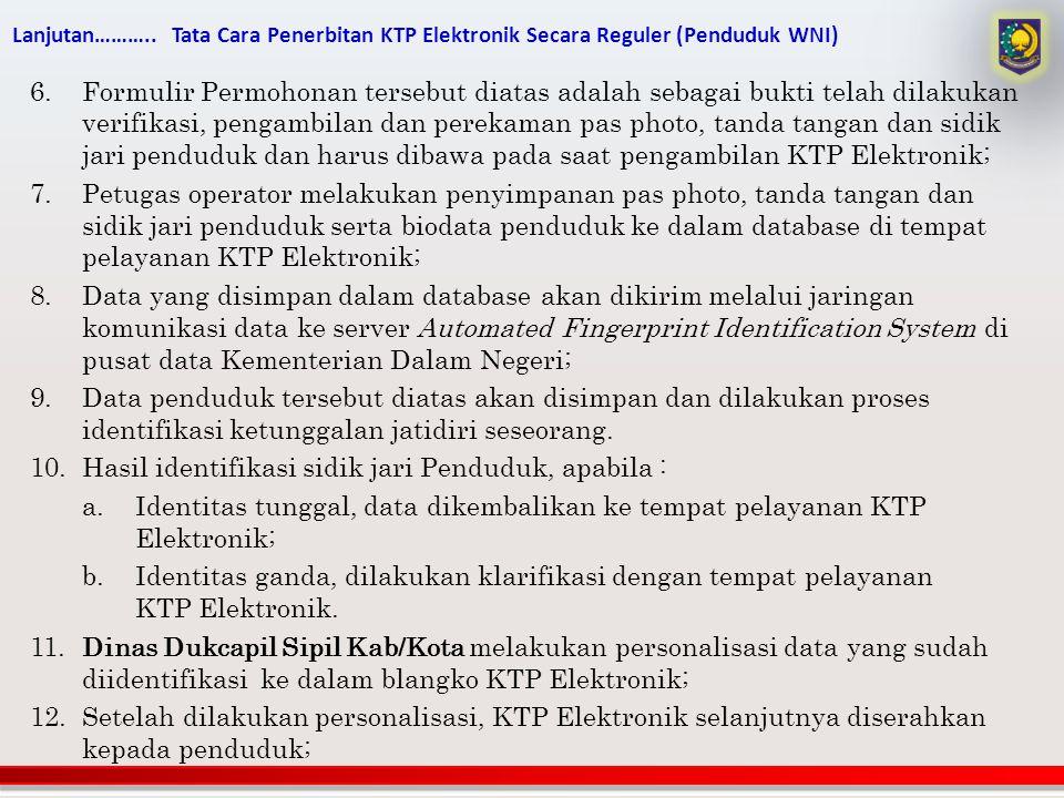 Lanjutan……….. Tata Cara Penerbitan KTP Elektronik Secara Reguler (Penduduk WNI) 6.Formulir Permohonan tersebut diatas adalah sebagai bukti telah dilak