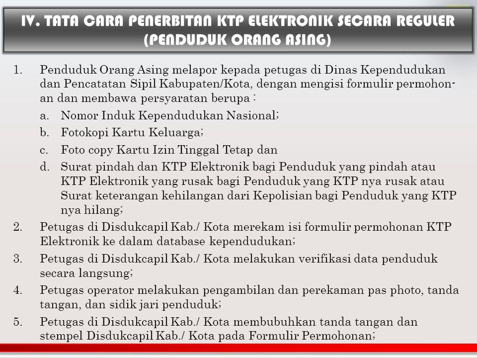1.Penduduk Orang Asing melapor kepada petugas di Dinas Kependudukan dan Pencatatan Sipil Kabupaten/Kota, dengan mengisi formulir permohon- an dan memb