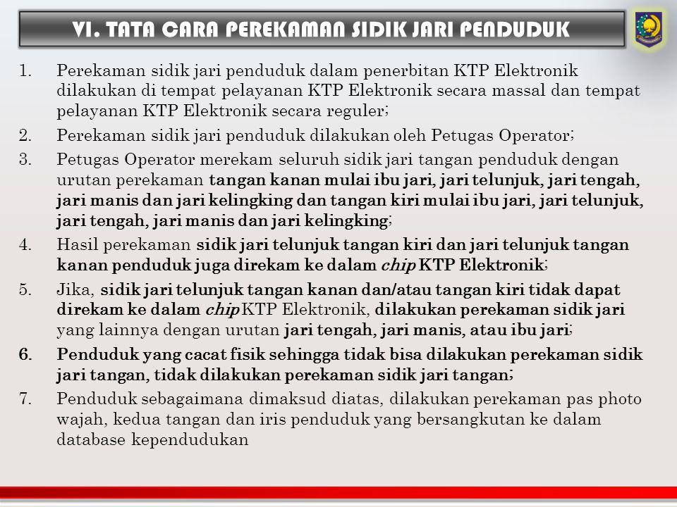 1.Perekaman sidik jari penduduk dalam penerbitan KTP Elektronik dilakukan di tempat pelayanan KTP Elektronik secara massal dan tempat pelayanan KTP El