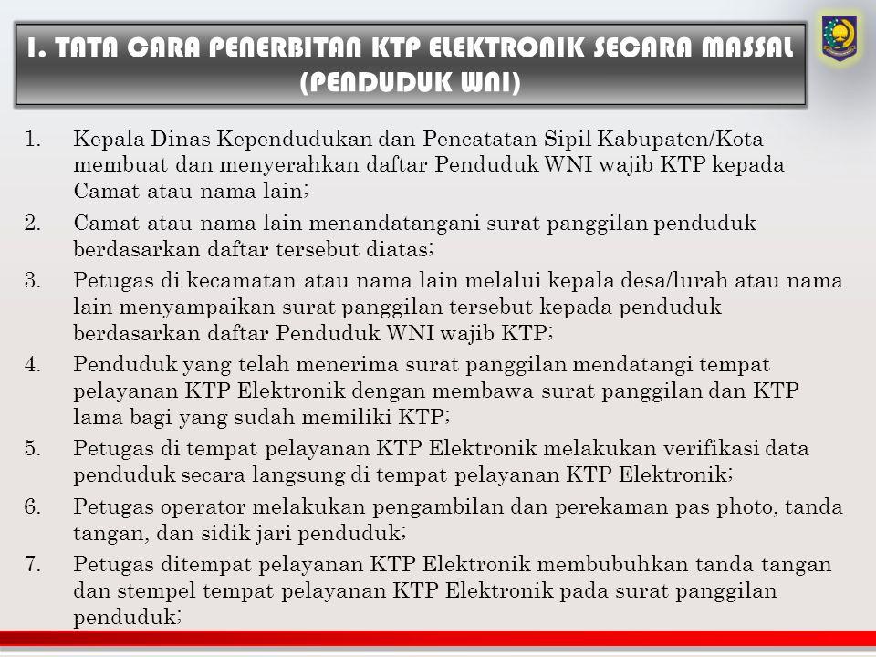 1.Kepala Dinas Kependudukan dan Pencatatan Sipil Kabupaten/Kota membuat dan menyerahkan daftar Penduduk WNI wajib KTP kepada Camat atau nama lain; 2.C