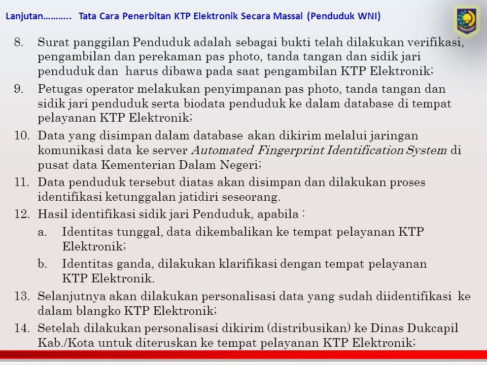 Lanjutan……….. Tata Cara Penerbitan KTP Elektronik Secara Massal (Penduduk WNI) 8.Surat panggilan Penduduk adalah sebagai bukti telah dilakukan verifik