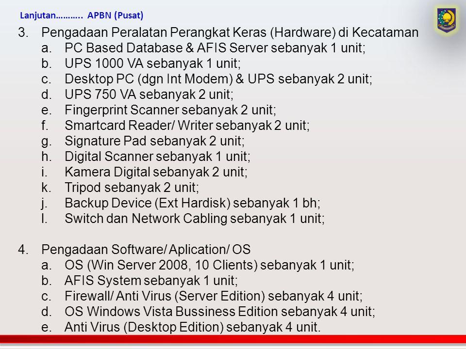 3.Pengadaan Peralatan Perangkat Keras (Hardware) di Kecataman a.PC Based Database & AFIS Server sebanyak 1 unit; b.UPS 1000 VA sebanyak 1 unit; c.Desk