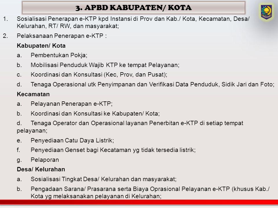 3. APBD KABUPATEN/ KOTA 1.Sosialisasi Penerapan e-KTP kpd Instansi di Prov dan Kab./ Kota, Kecamatan, Desa/ Kelurahan, RT/ RW, dan masyarakat; 2.Pelak