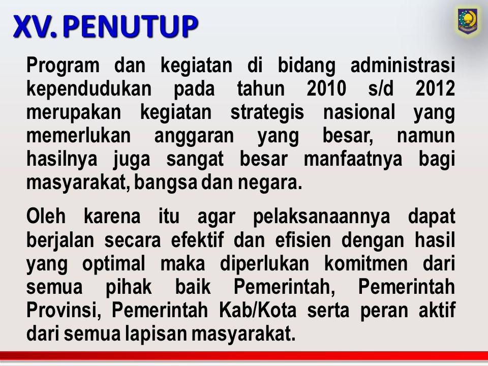 Program dan kegiatan di bidang administrasi kependudukan pada tahun 2010 s/d 2012 merupakan kegiatan strategis nasional yang memerlukan anggaran yang
