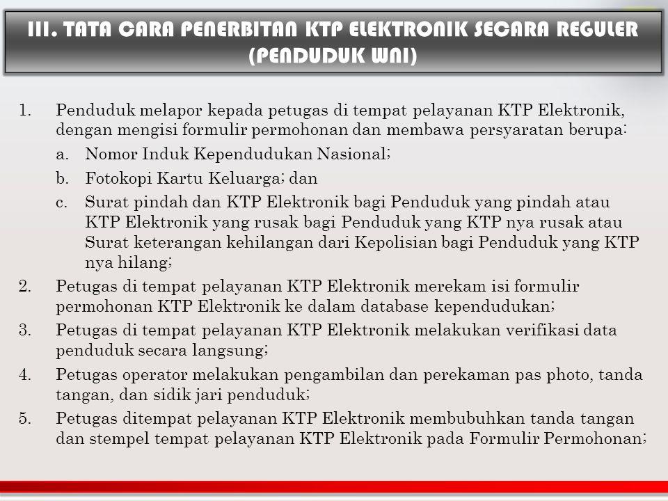 1.Penduduk melapor kepada petugas di tempat pelayanan KTP Elektronik, dengan mengisi formulir permohonan dan membawa persyaratan berupa: a.Nomor Induk