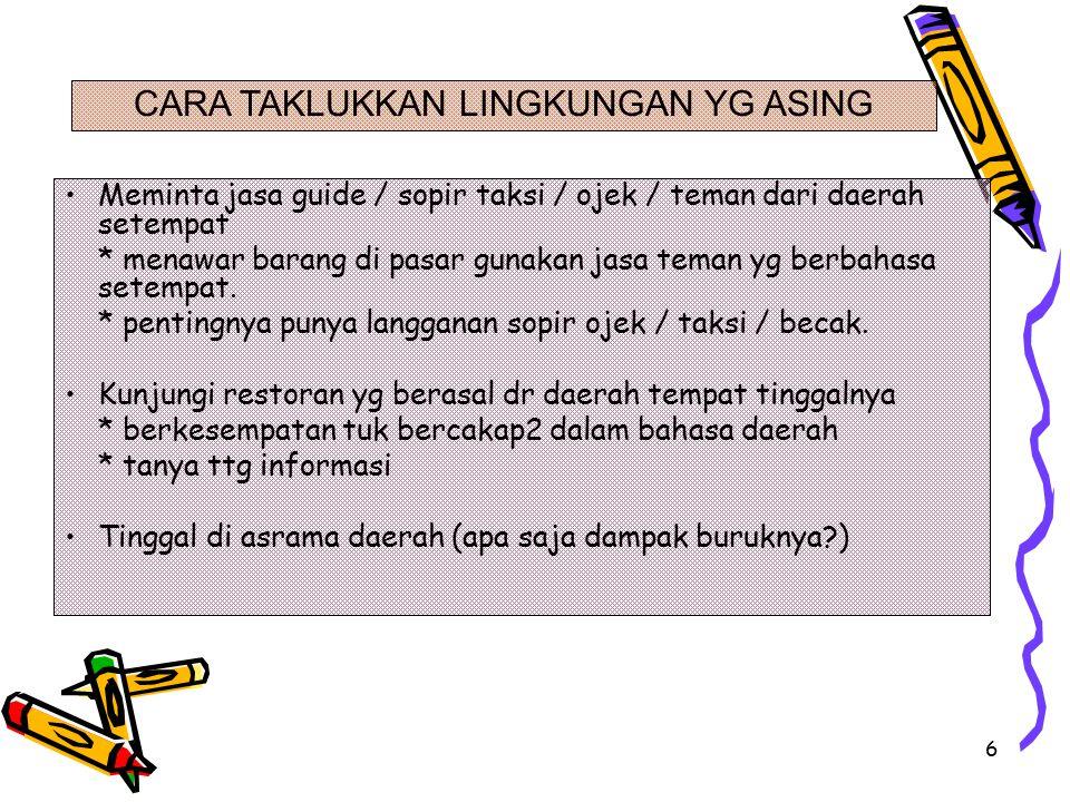 6 Meminta jasa guide / sopir taksi / ojek / teman dari daerah setempat * menawar barang di pasar gunakan jasa teman yg berbahasa setempat.