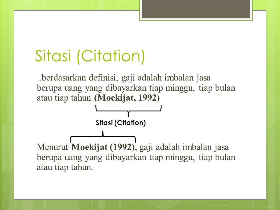 Sitasi (Citation)..berdasarkan definisi, gaji adalah imbalan jasa berupa uang yang dibayarkan tiap minggu, tiap bulan atau tiap tahun (Moekijat, 1992)