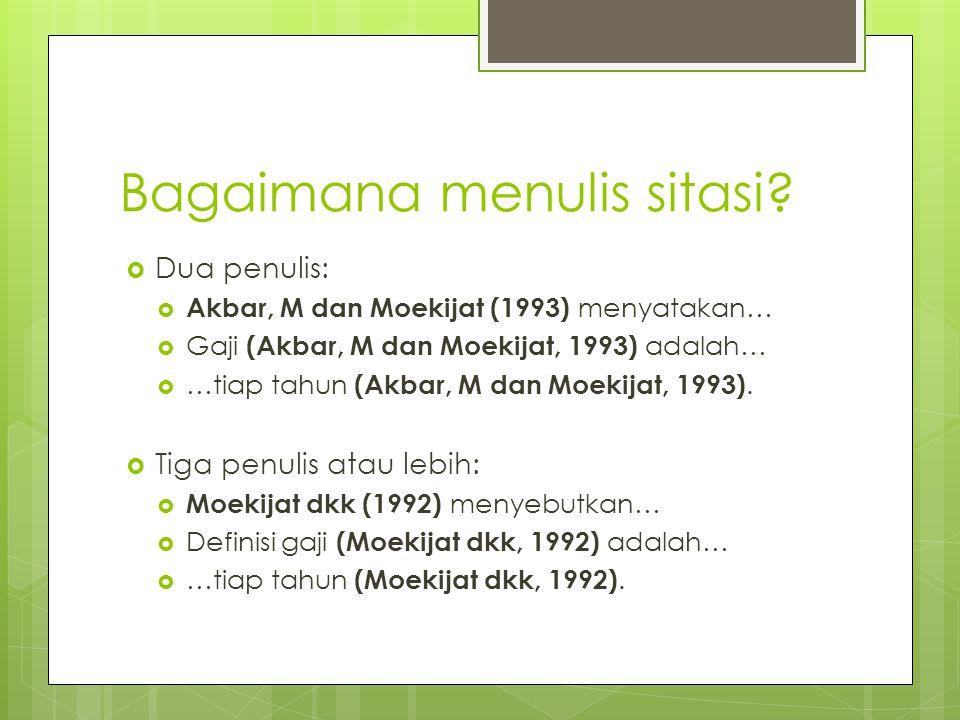 Bagaimana menulis sitasi?  Dua penulis:  Akbar, M dan Moekijat (1993) menyatakan…  Gaji (Akbar, M dan Moekijat, 1993) adalah…  …tiap tahun (Akbar,