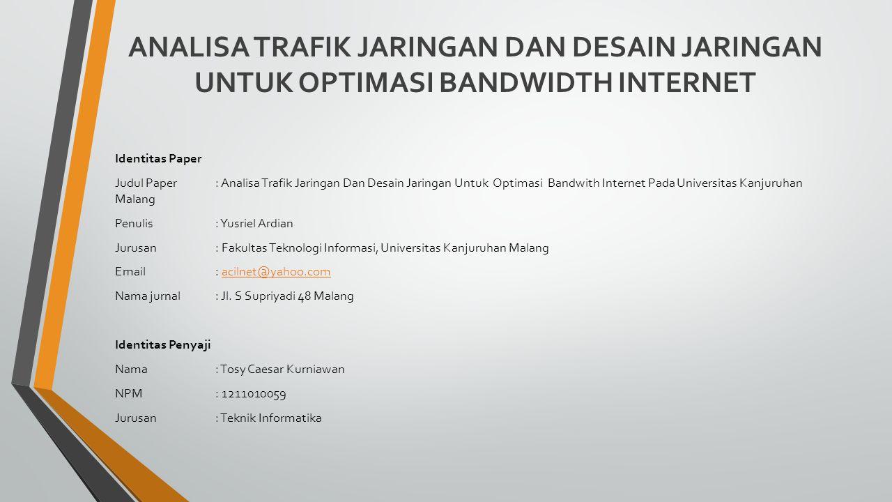 ANALISA TRAFIK JARINGAN DAN DESAIN JARINGAN UNTUK OPTIMASI BANDWIDTH INTERNET Identitas Paper Judul Paper: Analisa Trafik Jaringan Dan Desain Jaringan