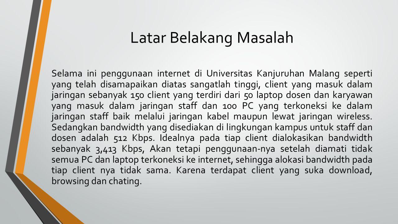 Latar Belakang Masalah Selama ini penggunaan internet di Universitas Kanjuruhan Malang seperti yang telah disamapaikan diatas sangatlah tinggi, client