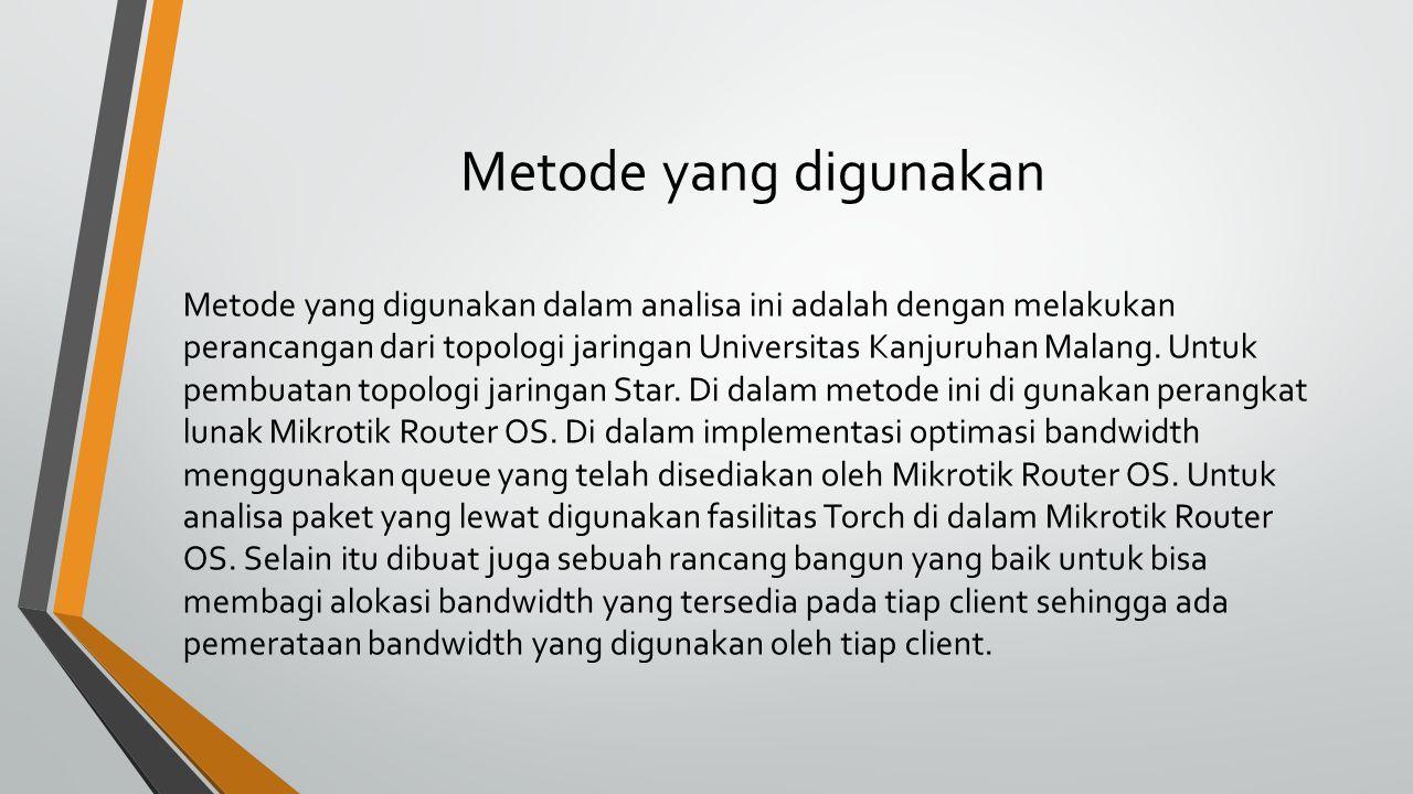 Metode yang digunakan Metode yang digunakan dalam analisa ini adalah dengan melakukan perancangan dari topologi jaringan Universitas Kanjuruhan Malang
