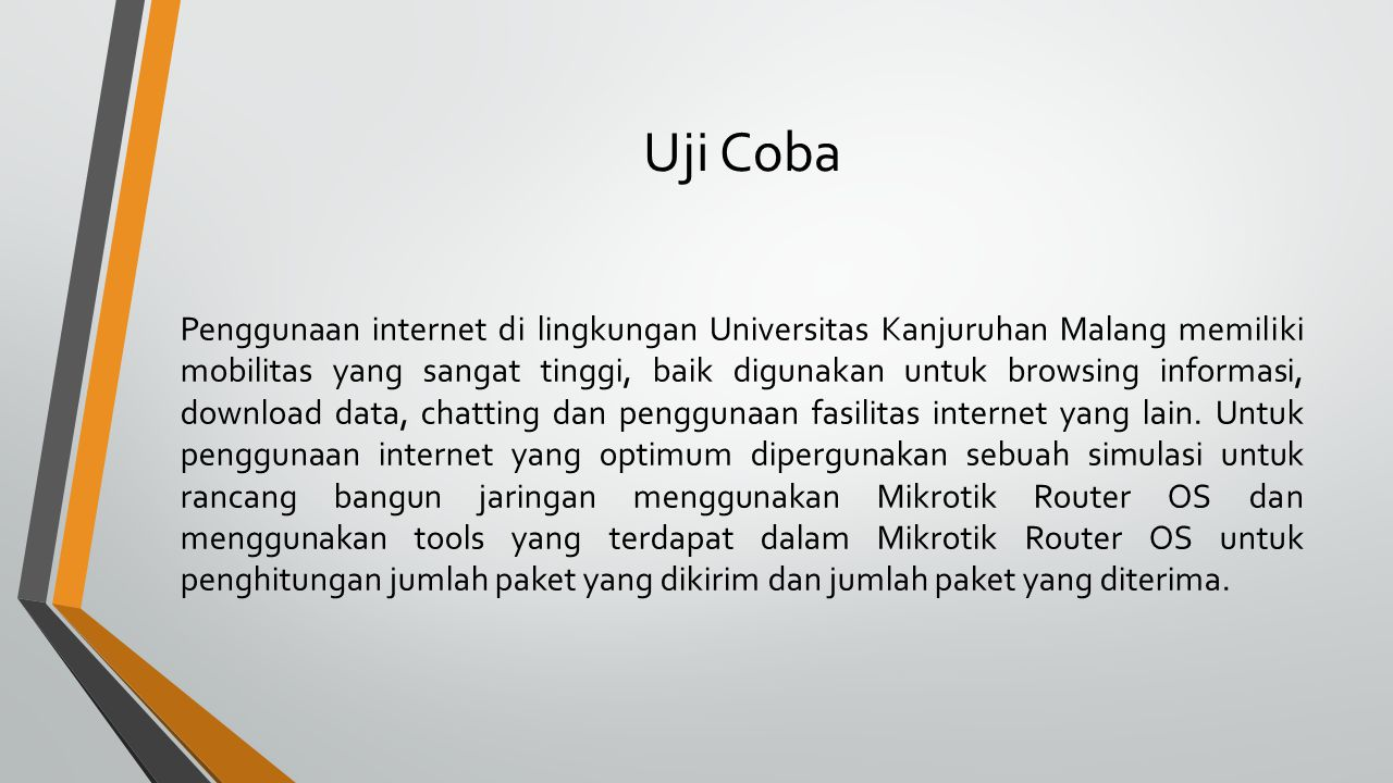 Uji Coba Penggunaan internet di lingkungan Universitas Kanjuruhan Malang memiliki mobilitas yang sangat tinggi, baik digunakan untuk browsing informas