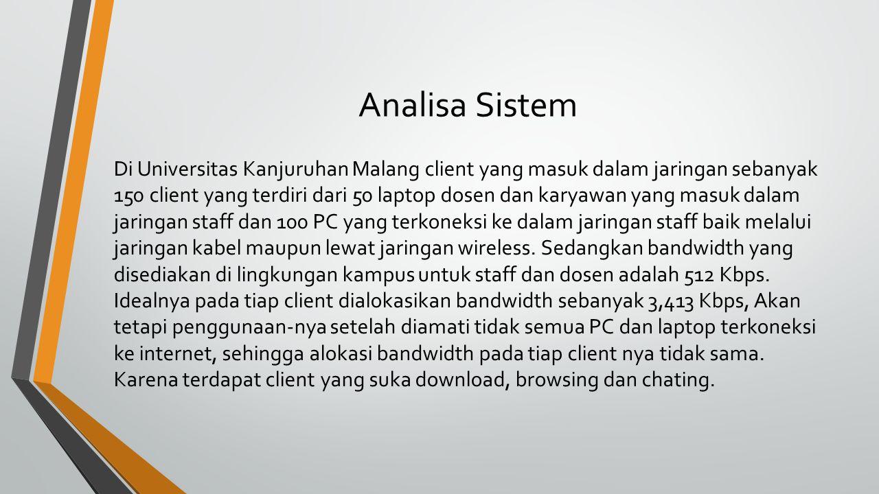 Kesimpulan dan Saran Kesimpulan Jadi di Universitas Kanjuruhan Malang ini, dari sekian banyak client yang terhubung ke jaringan internet tidak seimbang dengan bandwidth yang disediakan oleh kampus, sehingga alokasi bandwidth nya tidak sama tiap client nya.