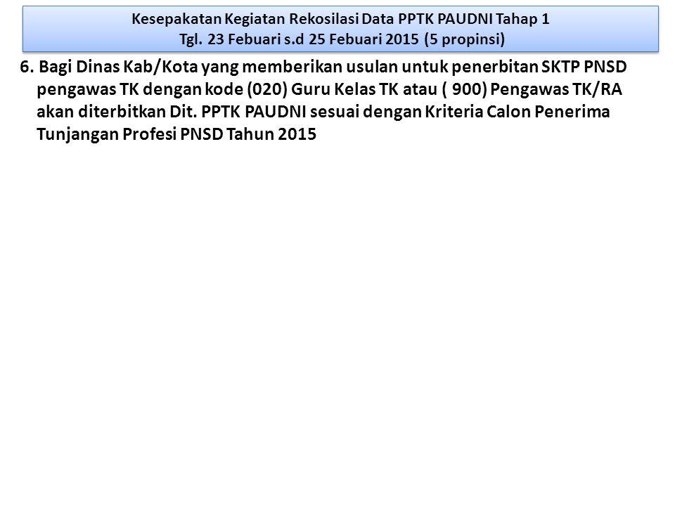 6. Bagi Dinas Kab/Kota yang memberikan usulan untuk penerbitan SKTP PNSD pengawas TK dengan kode (020) Guru Kelas TK atau ( 900) Pengawas TK/RA akan d