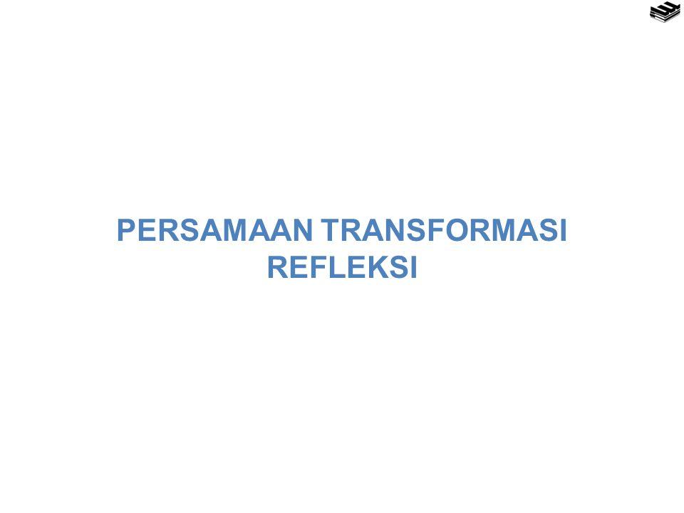 PERSAMAAN TRANSFORMASI REFLEKSI
