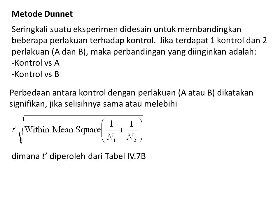 Metode Dunnet Seringkali suatu eksperimen didesain untuk membandingkan beberapa perlakuan terhadap kontrol. Jika terdapat 1 kontrol dan 2 perlakuan (A