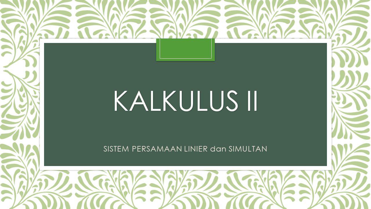 KALKULUS II SISTEM PERSAMAAN LINIER dan SIMULTAN