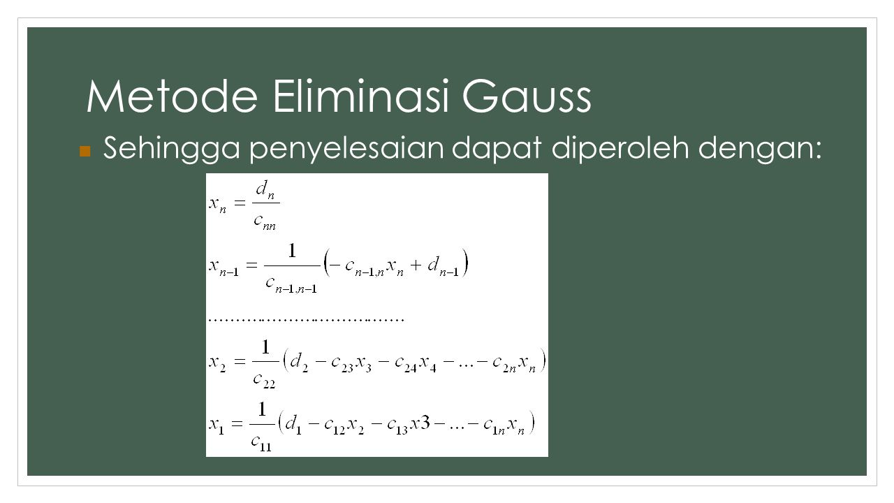 Metode Eliminasi Gauss Sehingga penyelesaian dapat diperoleh dengan: