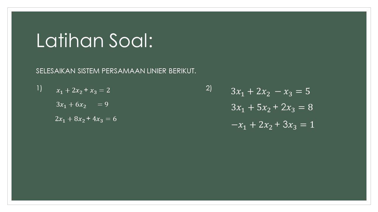 Latihan Soal: SELESAIKAN SISTEM PERSAMAAN LINIER BERIKUT. 1) 2)