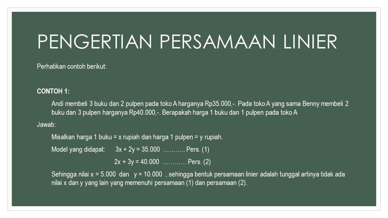 PENGERTIAN PERSAMAAN LINIER Perhatikan contoh berikut: CONTOH 1: Andi membeli 3 buku dan 2 pulpen pada toko A harganya Rp35.000,-.
