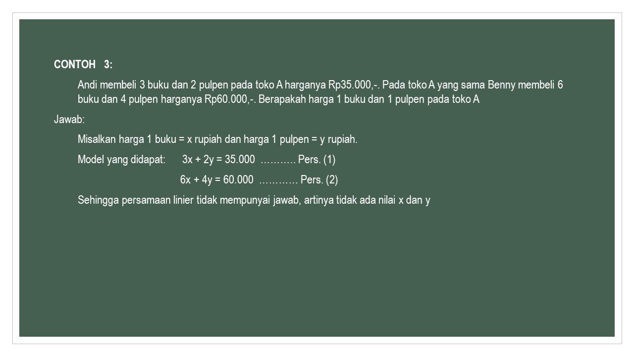 CONTOH 3: Andi membeli 3 buku dan 2 pulpen pada toko A harganya Rp35.000,-.