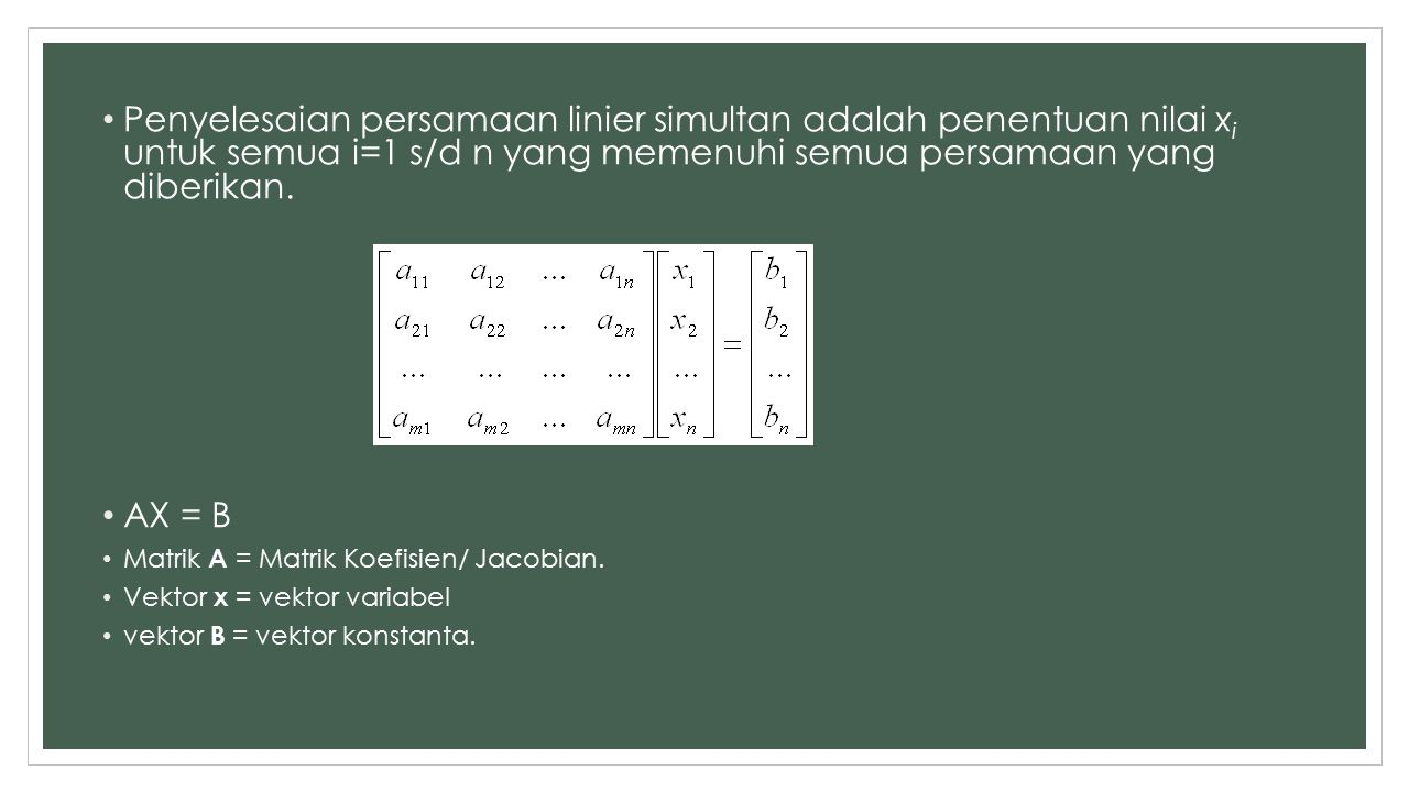 Penyelesaian persamaan linier simultan adalah penentuan nilai x i untuk semua i=1 s/d n yang memenuhi semua persamaan yang diberikan.