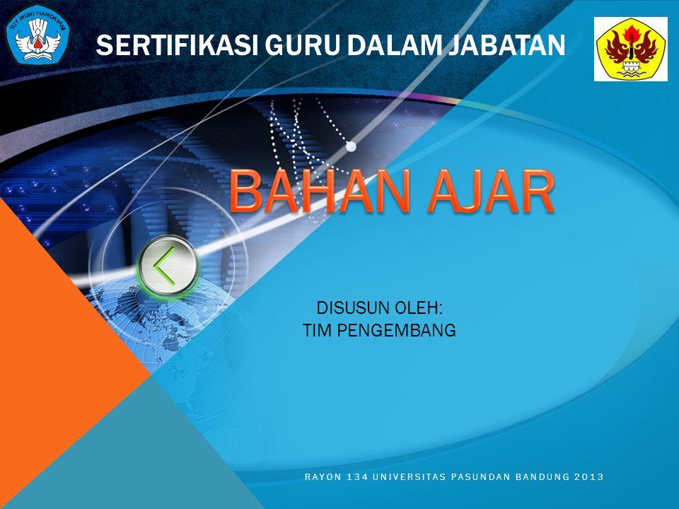 SERTIFIKASI GURU DALAM JABATAN RAYON 134 UNIVERSITAS PASUNDAN BANDUNG 2013 DISUSUN OLEH: TIM PENGEMBANG