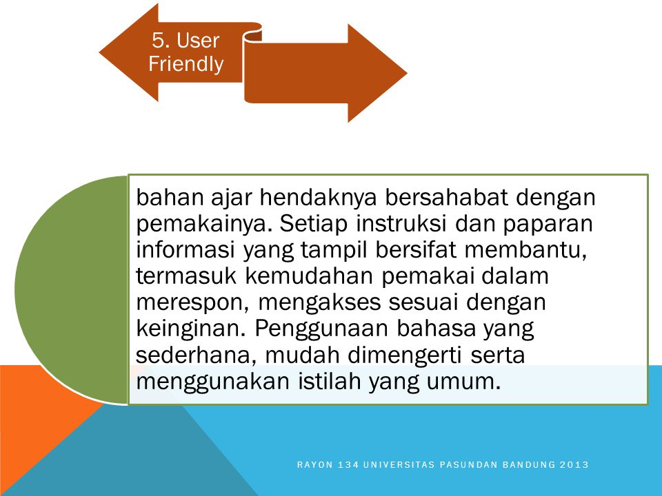 RAYON 134 UNIVERSITAS PASUNDAN BANDUNG 2013 5. User Friendly bahan ajar hendaknya bersahabat dengan pemakainya. Setiap instruksi dan paparan informasi