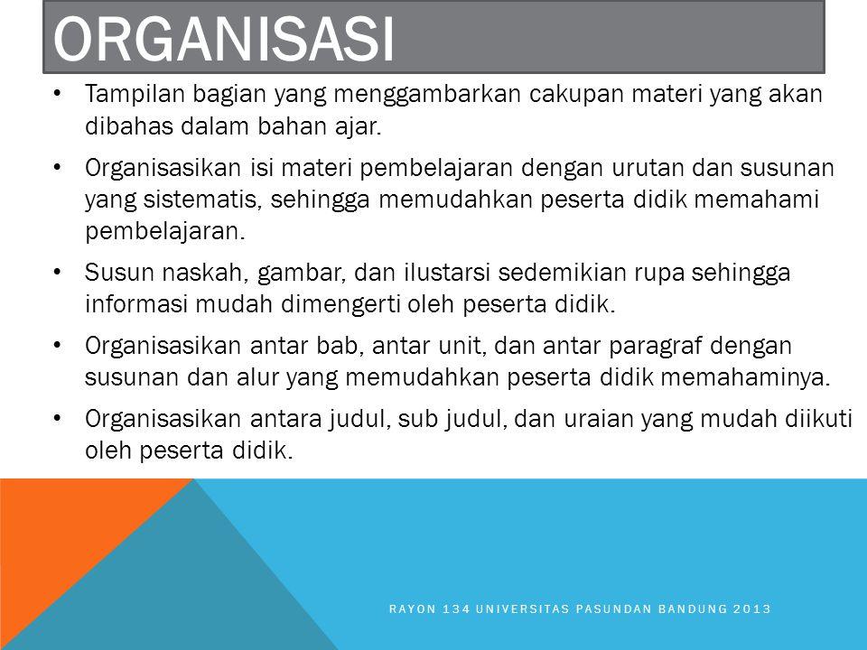 RAYON 134 UNIVERSITAS PASUNDAN BANDUNG 2013 ORGANISASI Tampilan bagian yang menggambarkan cakupan materi yang akan dibahas dalam bahan ajar. Organisas