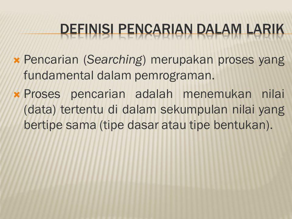  Pencarian (Searching) merupakan proses yang fundamental dalam pemrograman.  Proses pencarian adalah menemukan nilai (data) tertentu di dalam sekump